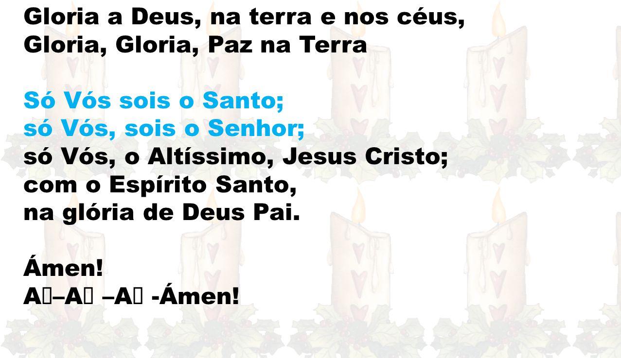 Gloria a Deus, na terra e nos céus,