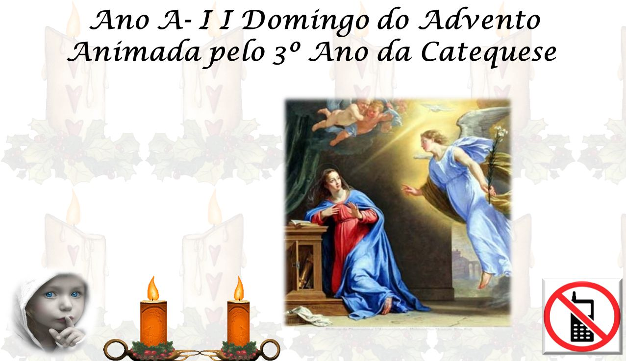 Ano A- I I Domingo do Advento Animada pelo 3º Ano da Catequese