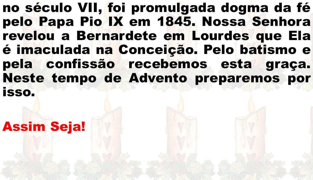 no século VII, foi promulgada dogma da fé pelo Papa Pio IX em 1845