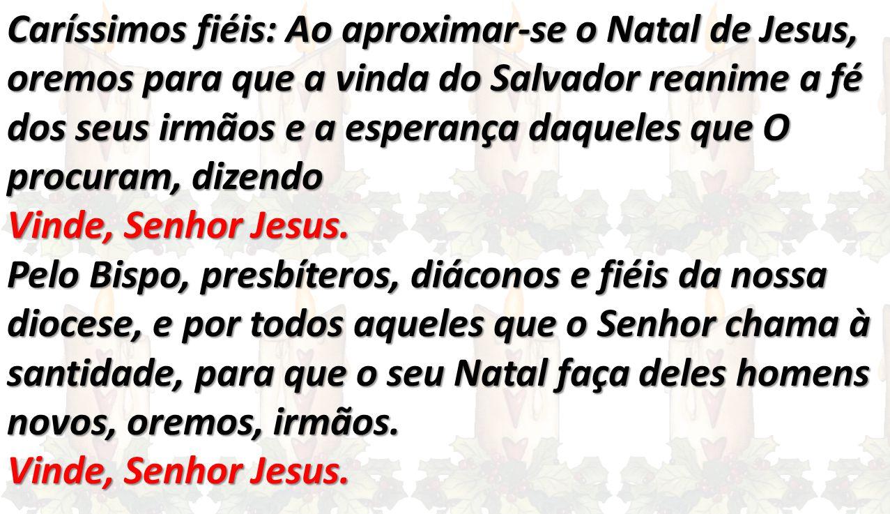 Caríssimos fiéis: Ao aproximar-se o Natal de Jesus,
