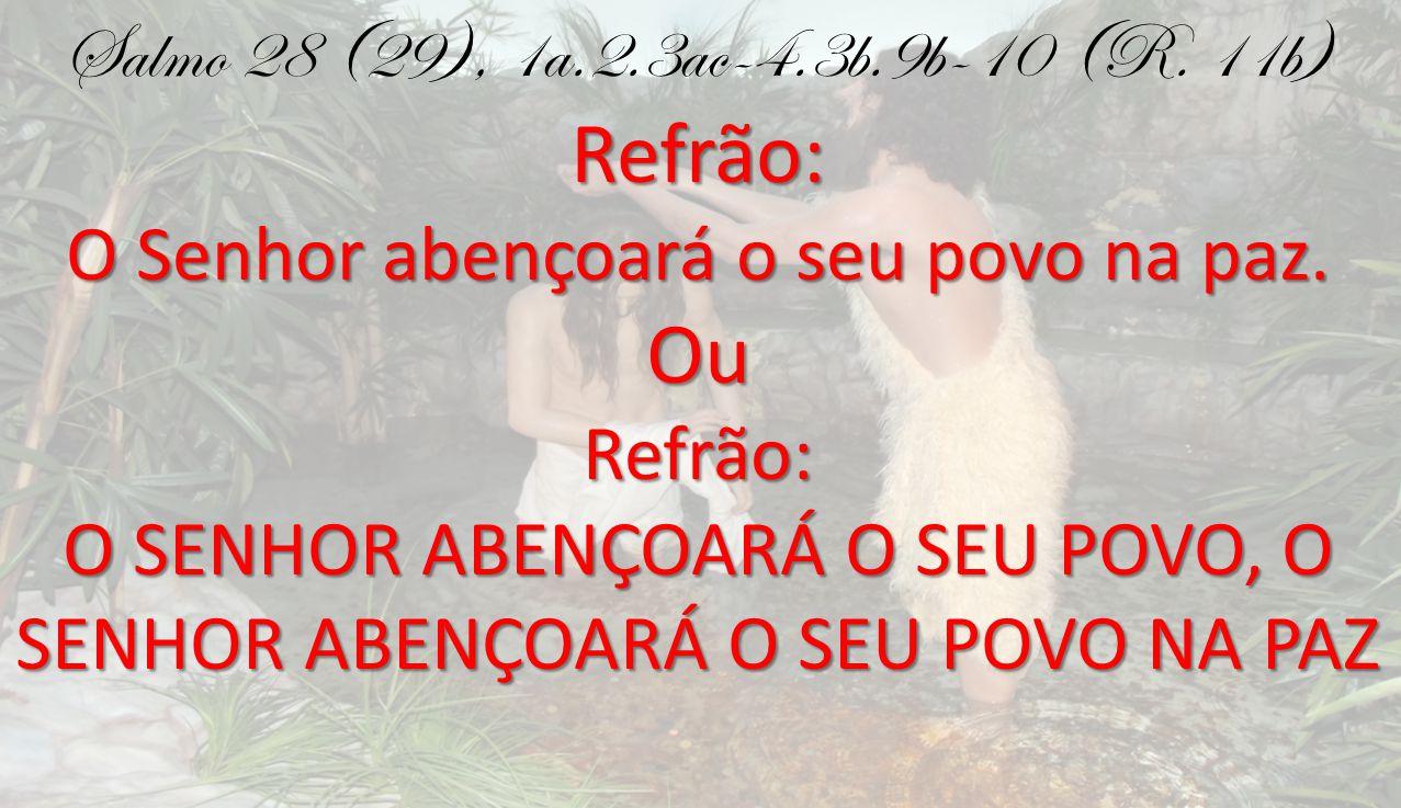 Refrão: Ou Refrão: Salmo 28 (29), 1a.2.3ac-4.3b.9b-10 (R. 11b)