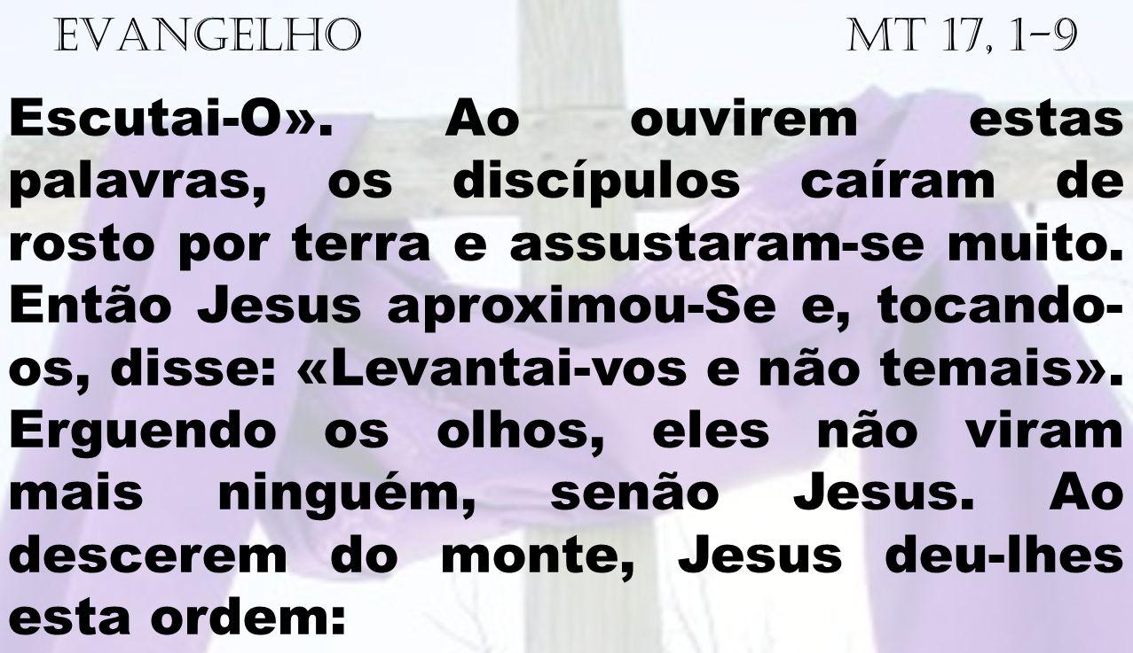 EVANGELHO Mt 17, 1-9