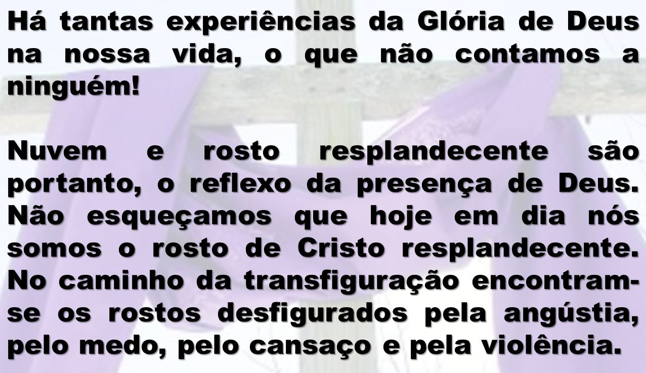 Há tantas experiências da Glória de Deus na nossa vida, o que não contamos a ninguém!