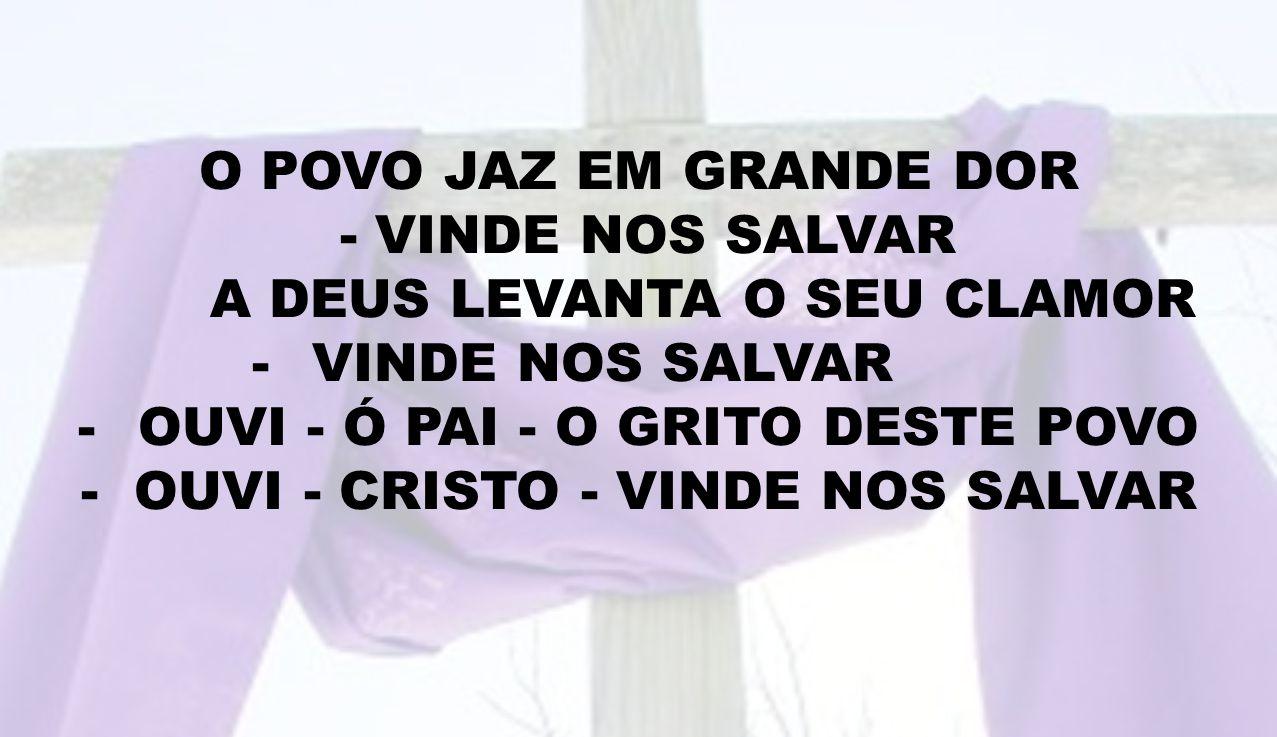 A DEUS LEVANTA O SEU CLAMOR VINDE NOS SALVAR