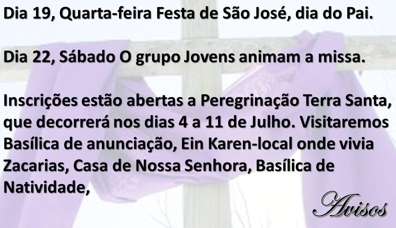 Avisos Dia 19, Quarta-feira Festa de São José, dia do Pai.