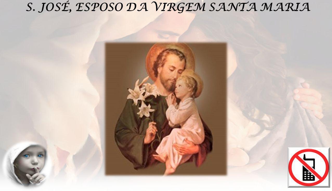 S. JOSÉ, ESPOSO DA VIRGEM SANTA MARIA