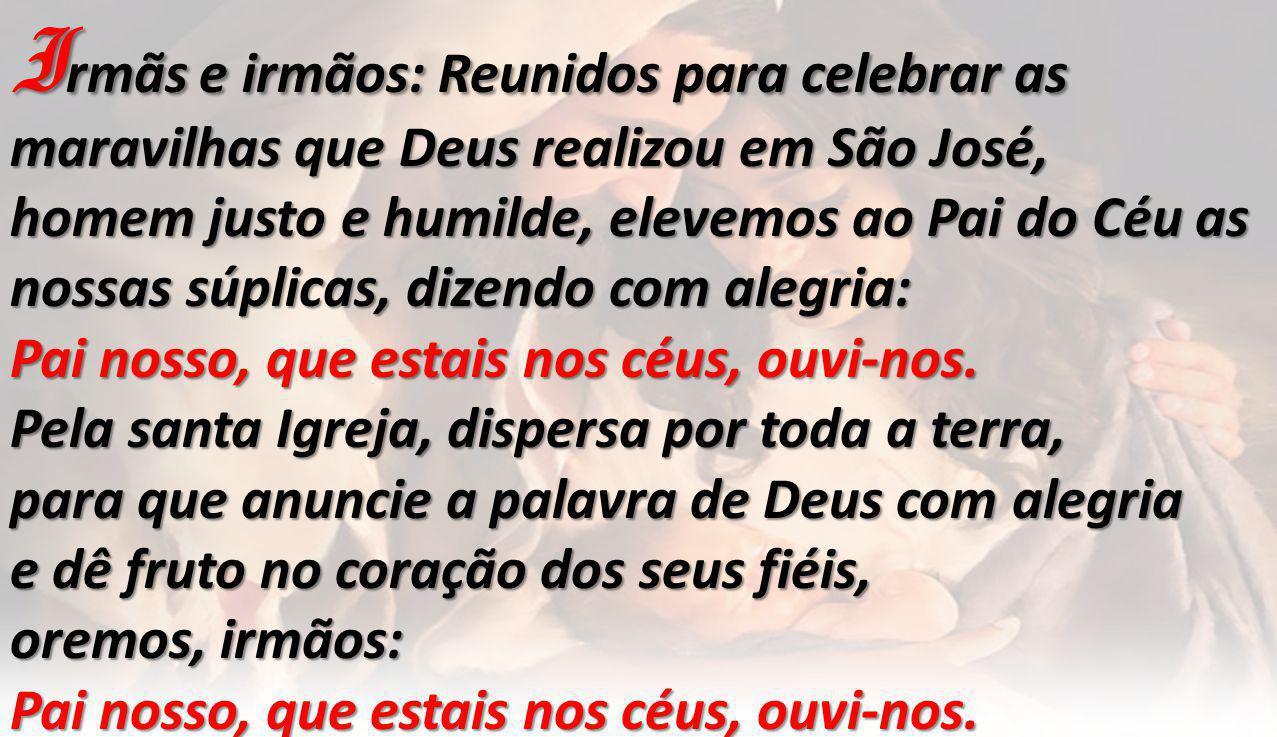 Irmãs e irmãos: Reunidos para celebrar as maravilhas que Deus realizou em São José,