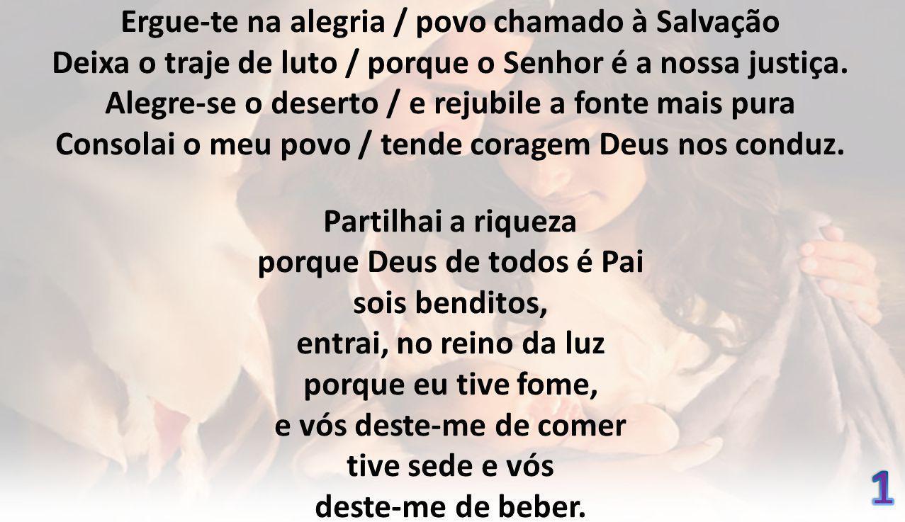 1 Ergue-te na alegria / povo chamado à Salvação