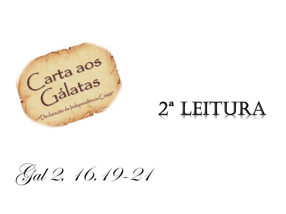 2ª Leitura Gal 2, 16.19-21