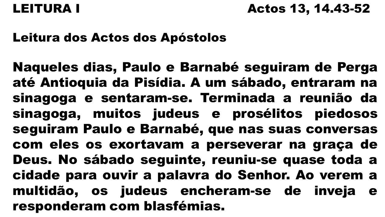 LEITURA I Actos 13, 14.43-52 Leitura dos Actos dos Apóstolos.