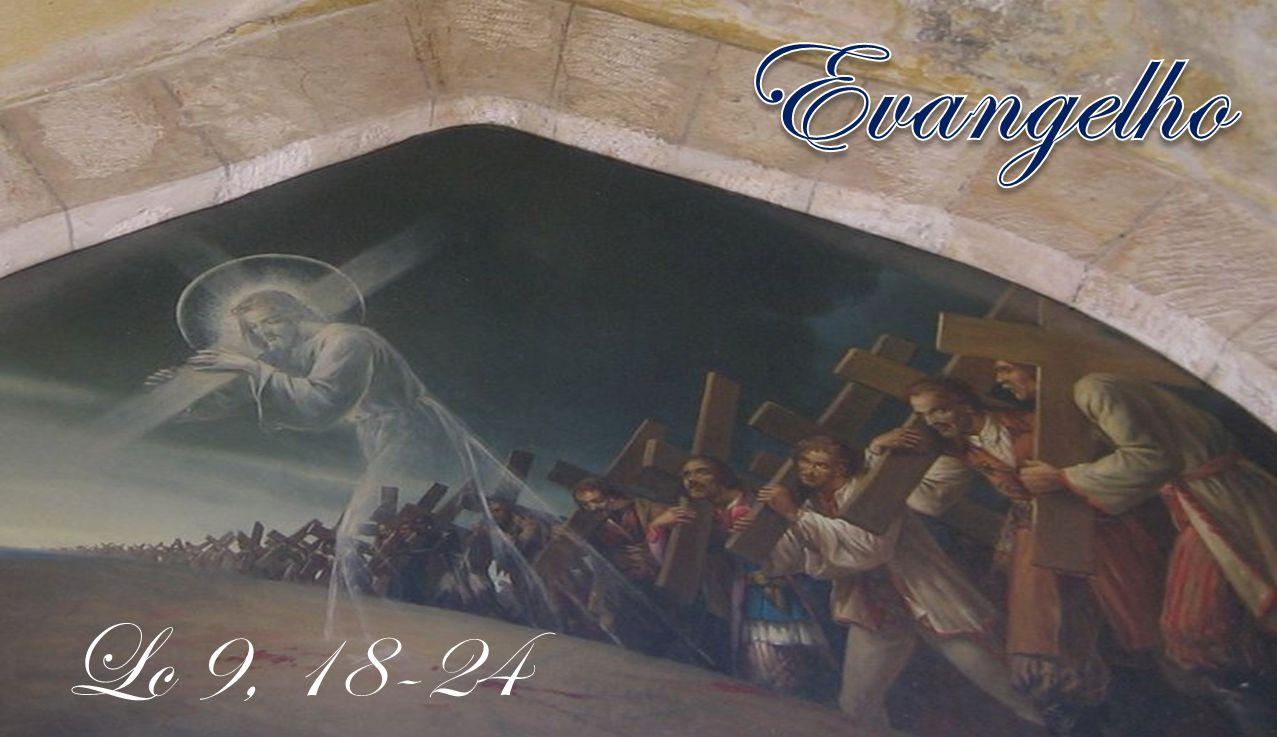 Evangelho Lc 9, 18-24