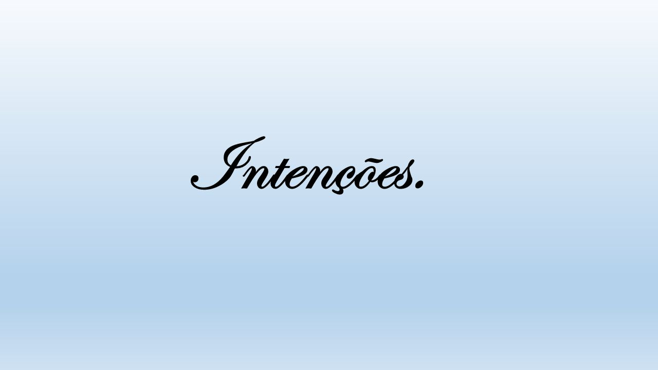 Intenções.