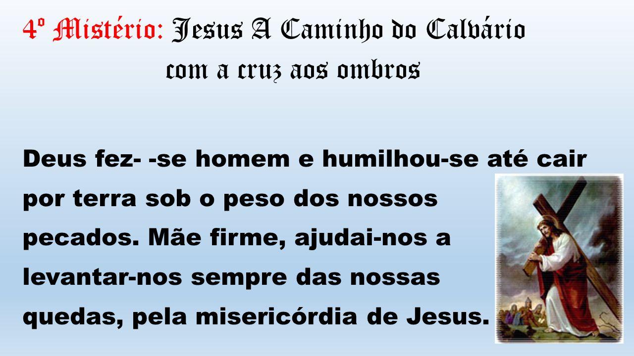 4º Mistério: Jesus A Caminho do Calvário com a cruz aos ombros