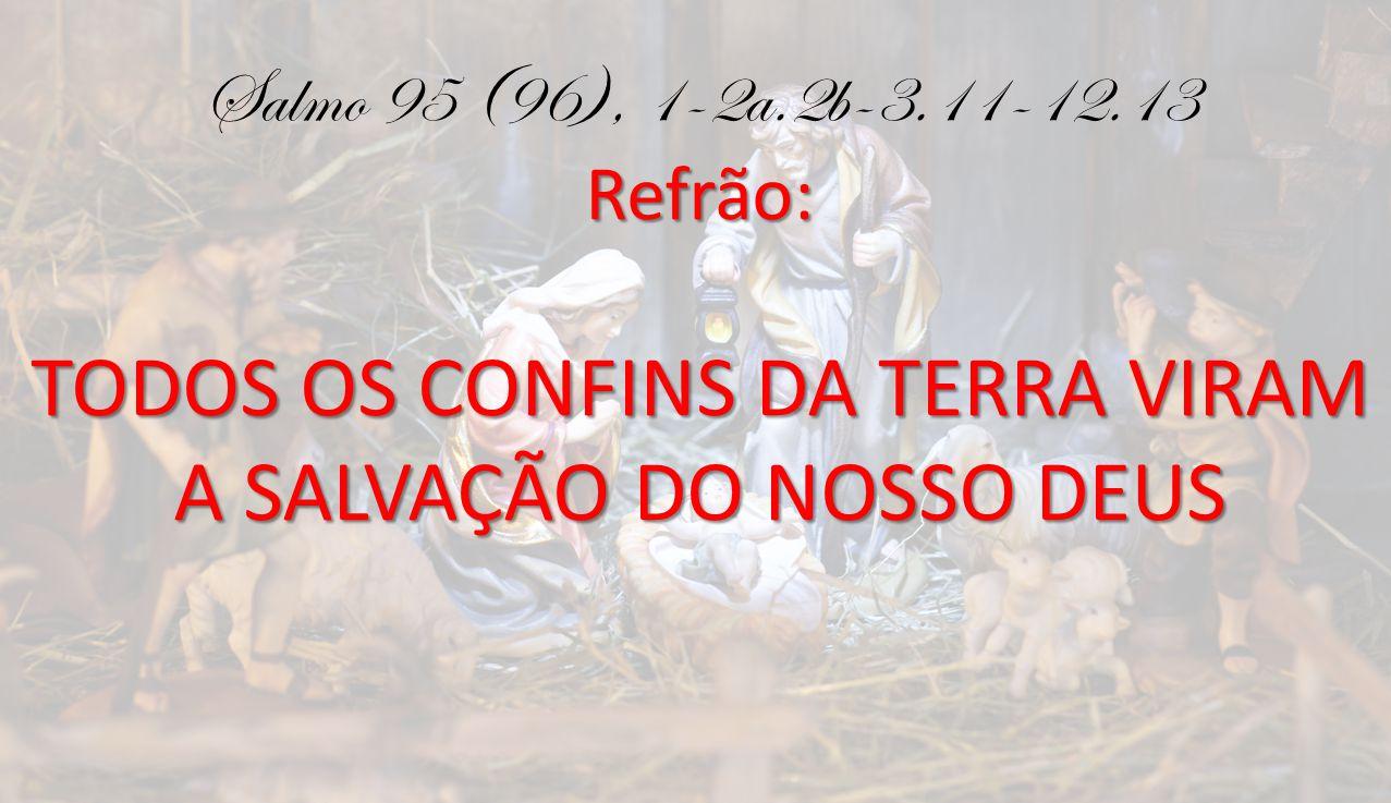 TODOS OS CONFINS DA TERRA VIRAM A SALVAÇÃO DO NOSSO DEUS