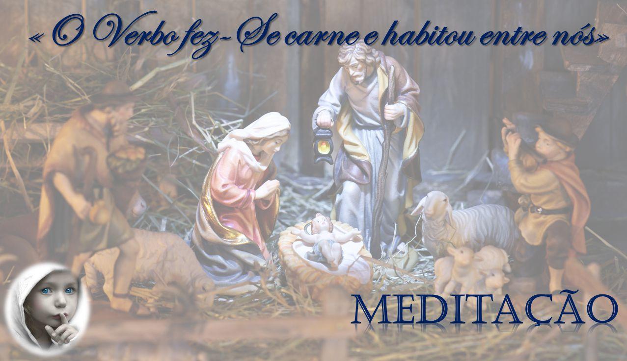 «O Verbo fez-Se carne e habitou entre nós»