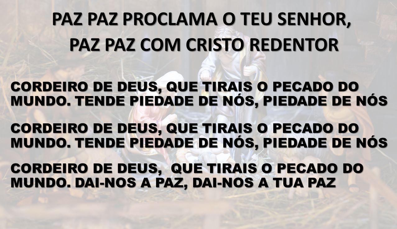 PAZ PAZ PROCLAMA O TEU SENHOR, PAZ PAZ COM CRISTO REDENTOR