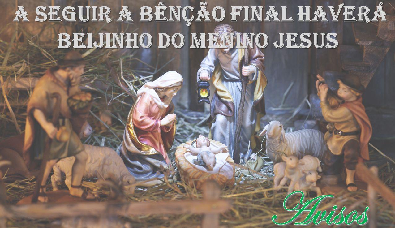 A seguir a bênção final haverá Beijinho do Menino Jesus