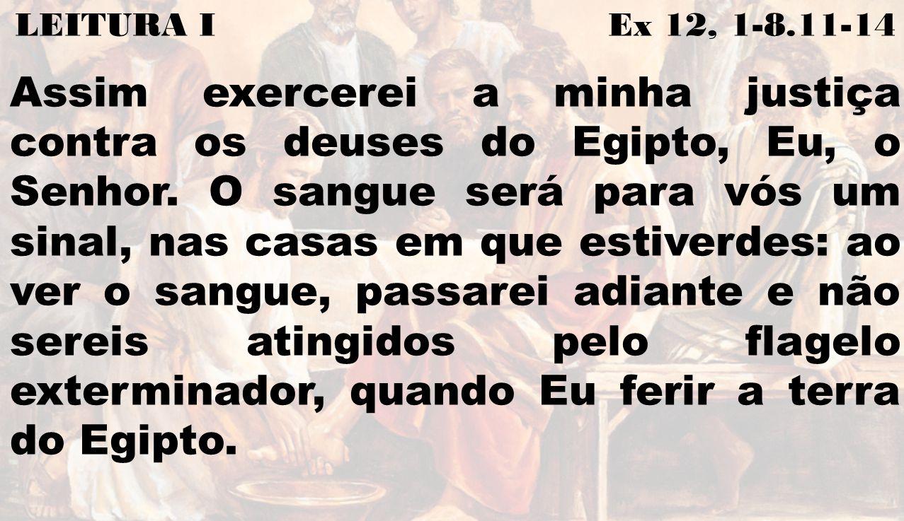 LEITURA I Ex 12, 1-8.11-14