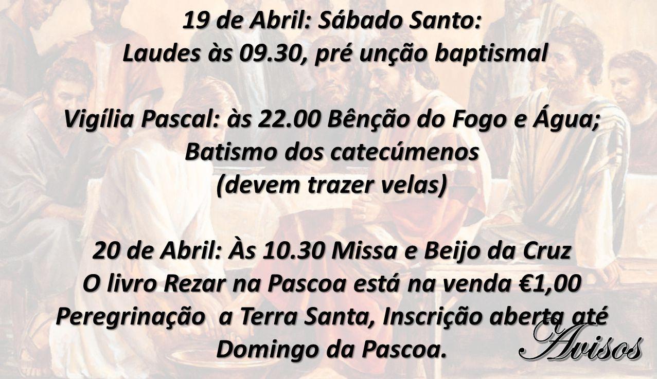 Avisos 19 de Abril: Sábado Santo: Laudes às 09.30, pré unção baptismal