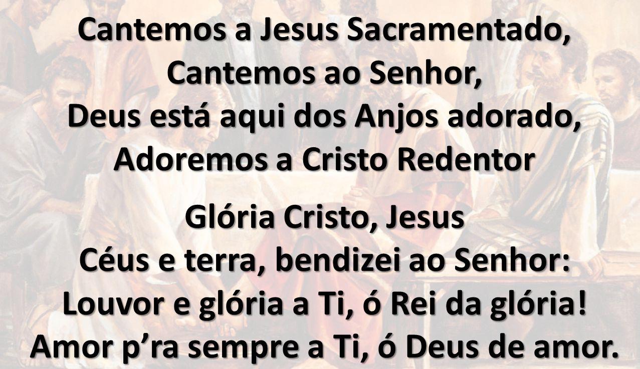 Cantemos a Jesus Sacramentado, Cantemos ao Senhor,