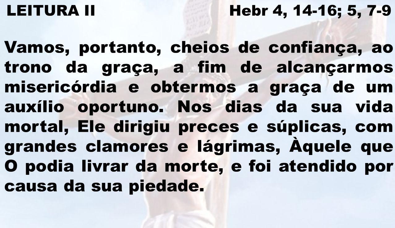 LEITURA II Hebr 4, 14-16; 5, 7-9