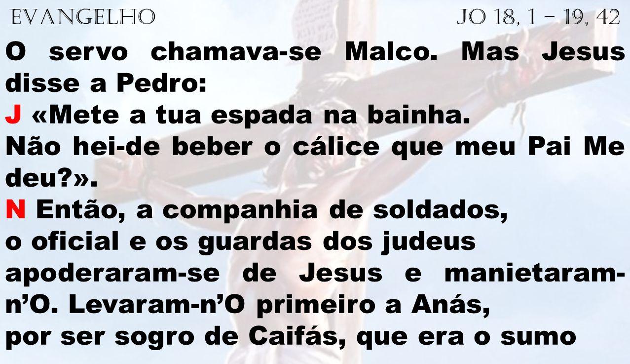 O servo chamava-se Malco. Mas Jesus disse a Pedro: