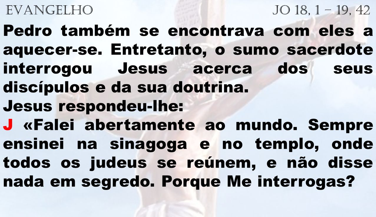 EVANGELHO Jo 18, 1 – 19, 42