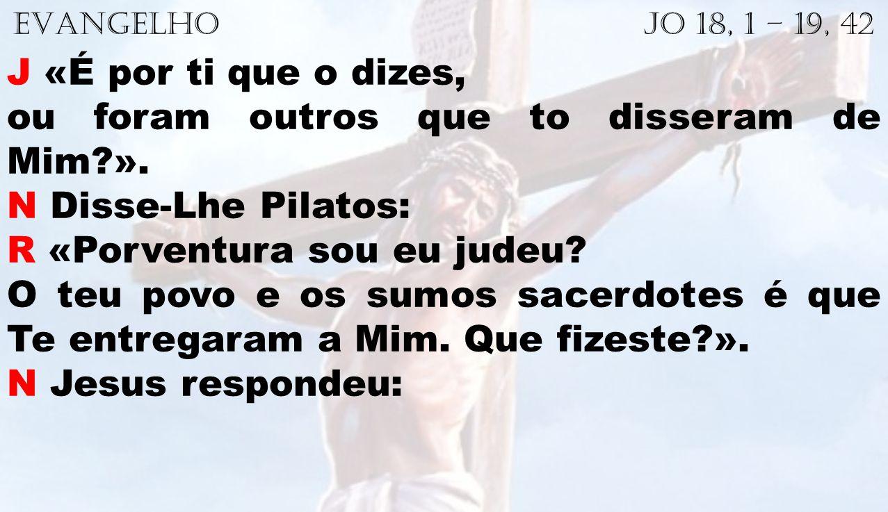 ou foram outros que to disseram de Mim ». N Disse-Lhe Pilatos: