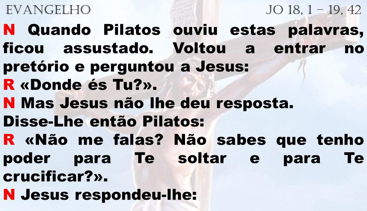 N Mas Jesus não lhe deu resposta. Disse-Lhe então Pilatos: