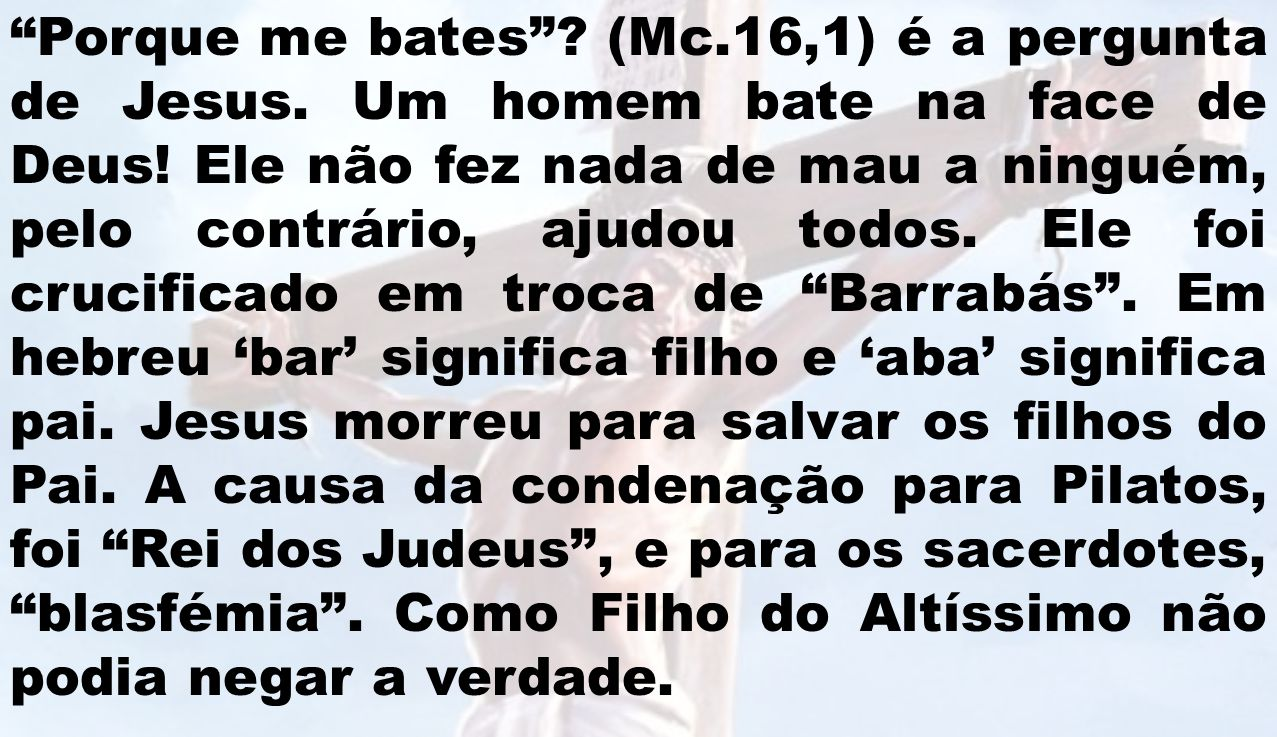 Porque me bates . (Mc. 16,1) é a pergunta de Jesus