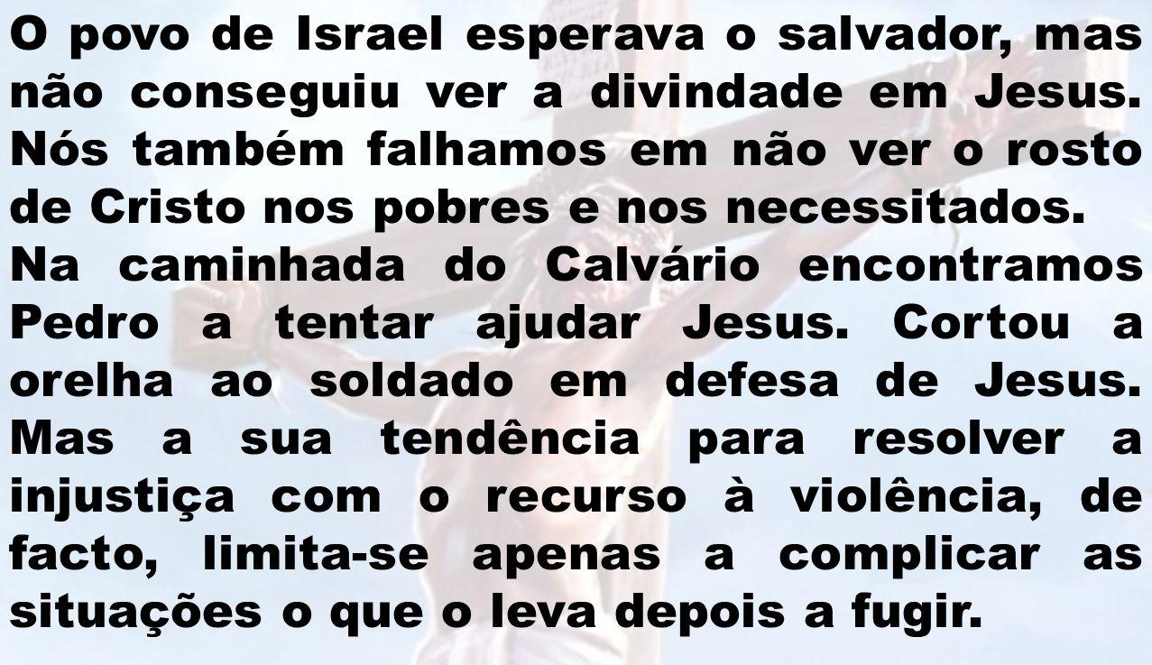 O povo de Israel esperava o salvador, mas não conseguiu ver a divindade em Jesus. Nós também falhamos em não ver o rosto de Cristo nos pobres e nos necessitados.