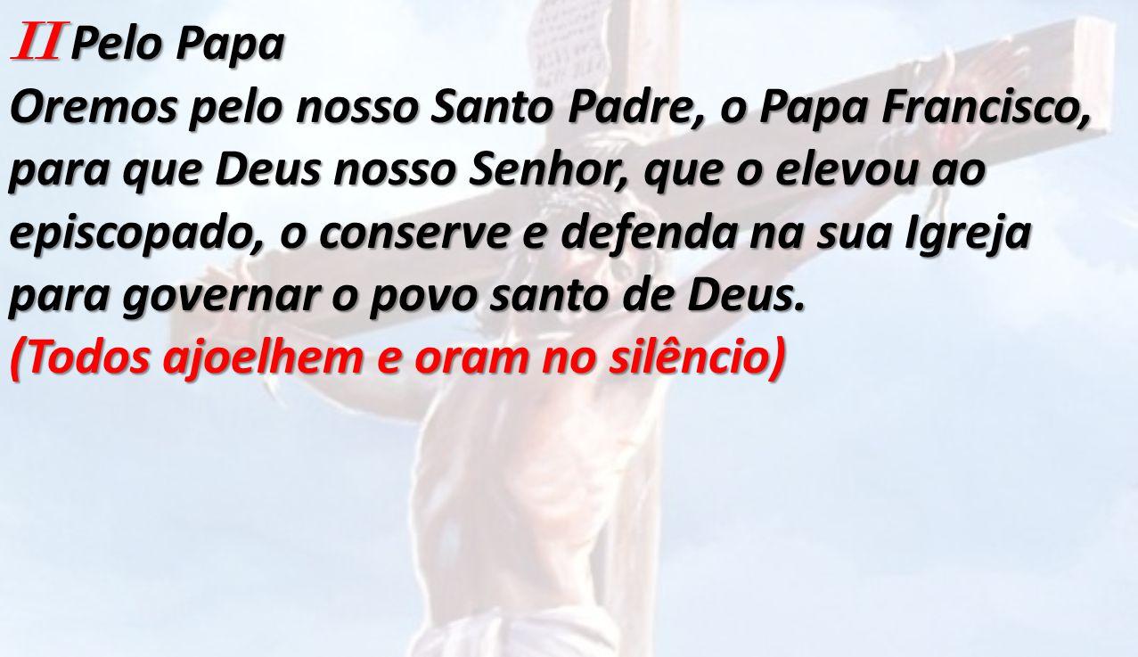 II Pelo Papa Oremos pelo nosso Santo Padre, o Papa Francisco,