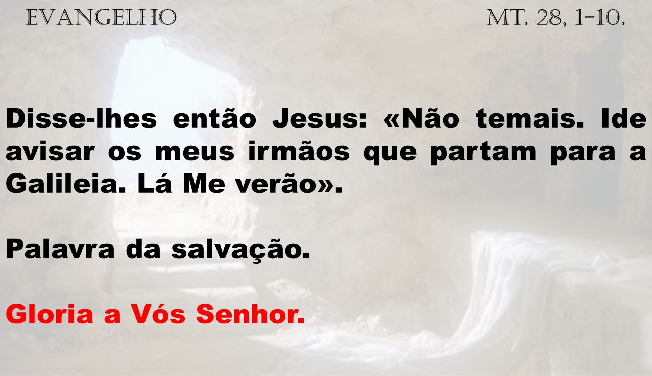 EVANGELHO Mt. 28, 1-10.