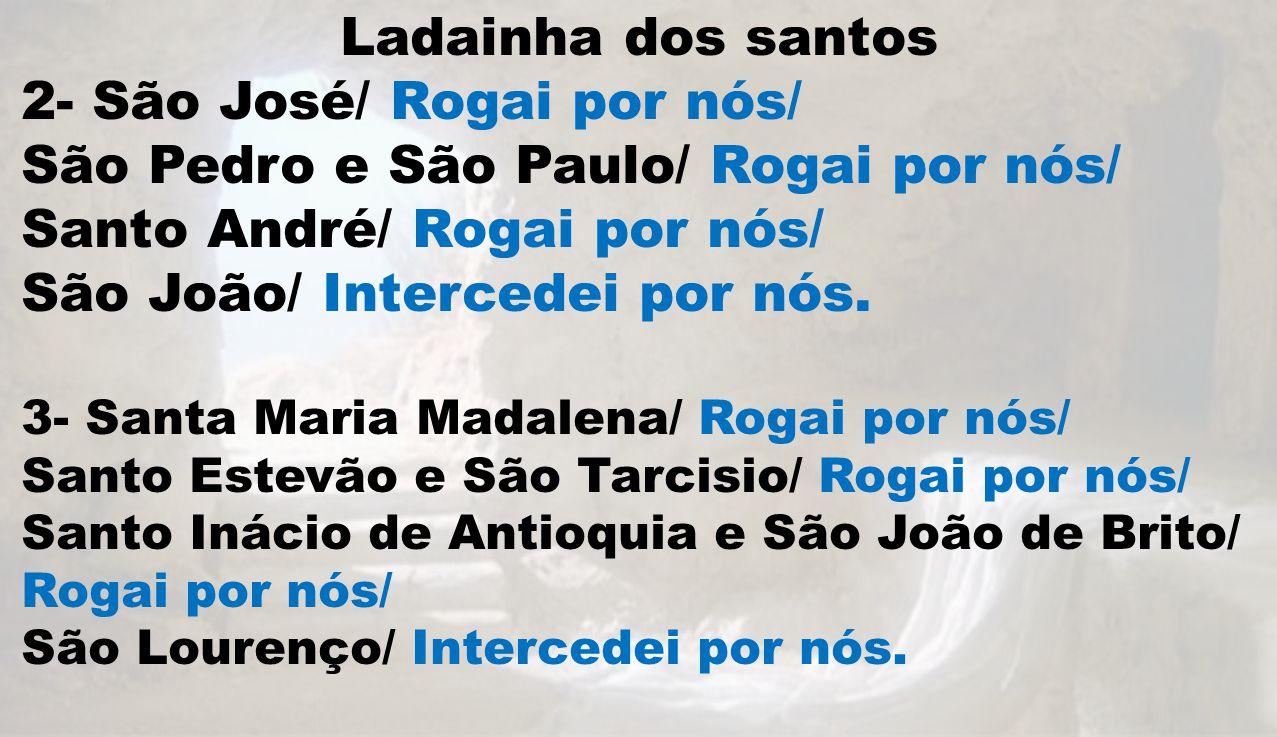 2- São José/ Rogai por nós/ São Pedro e São Paulo/ Rogai por nós/