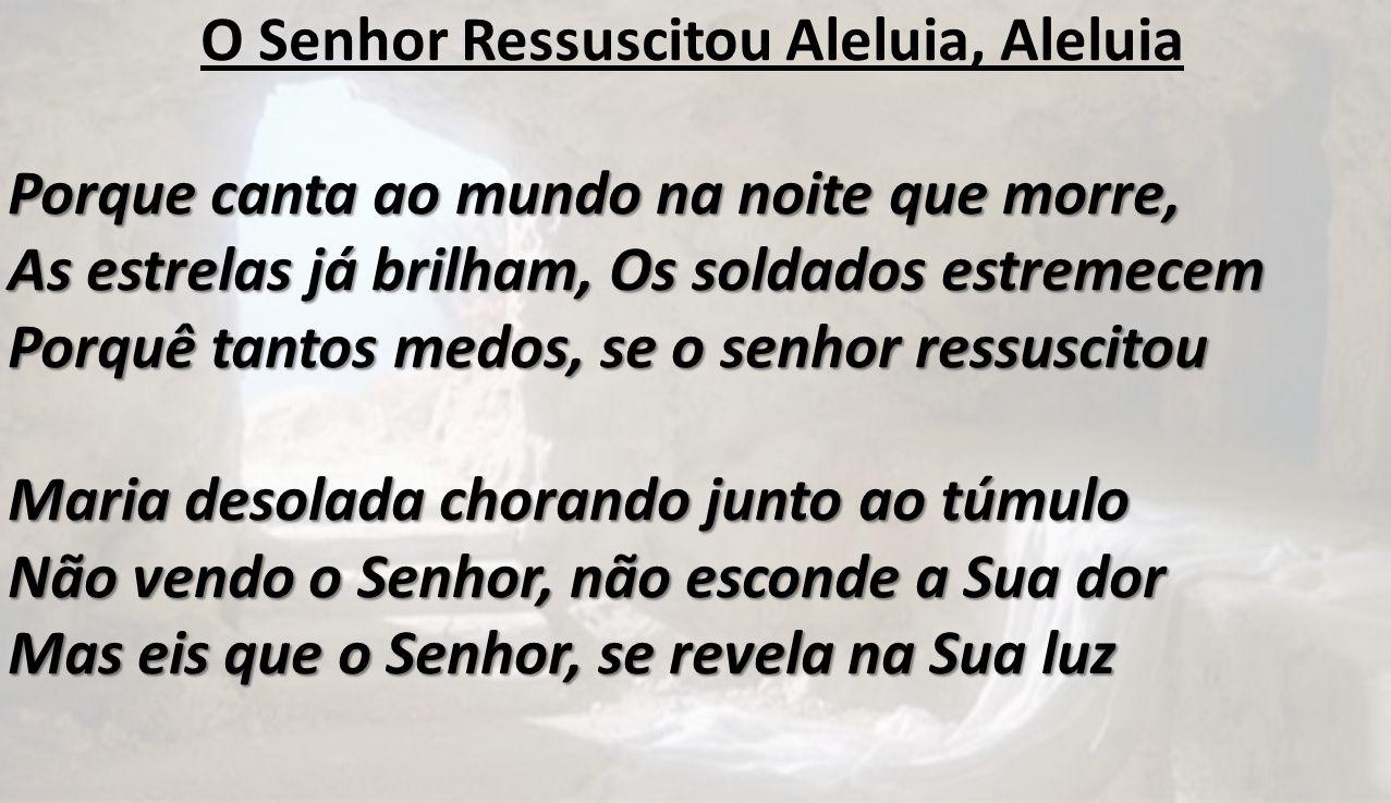O Senhor Ressuscitou Aleluia, Aleluia