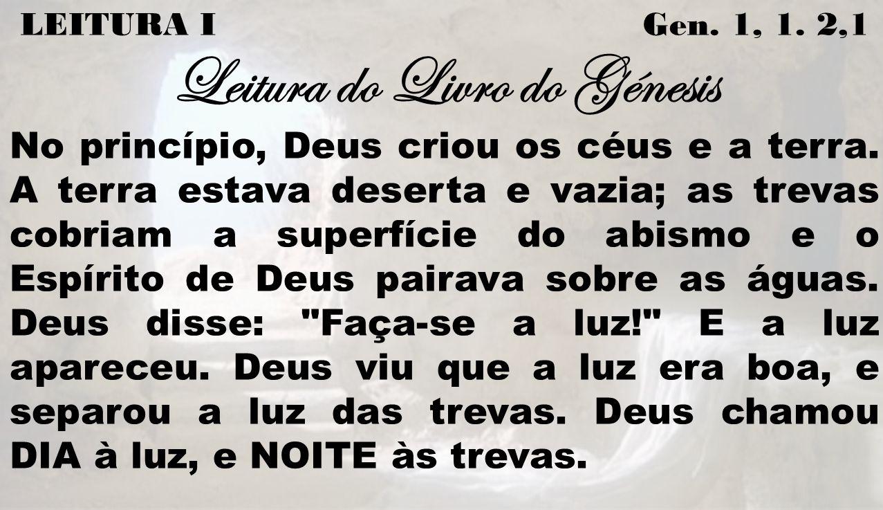 LEITURA I Gen. 1, 1. 2,1 Leitura do Livro do Génesis
