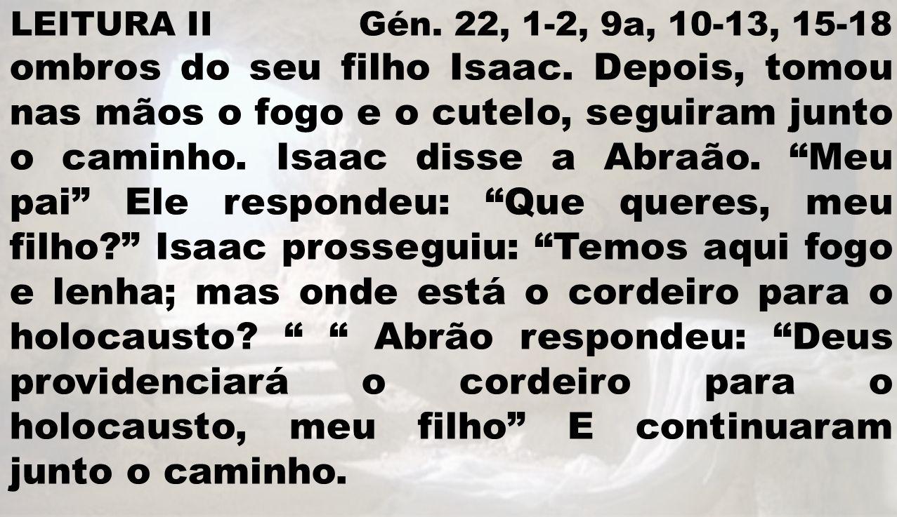 LEITURA II Gén. 22, 1-2, 9a, 10-13, 15-18