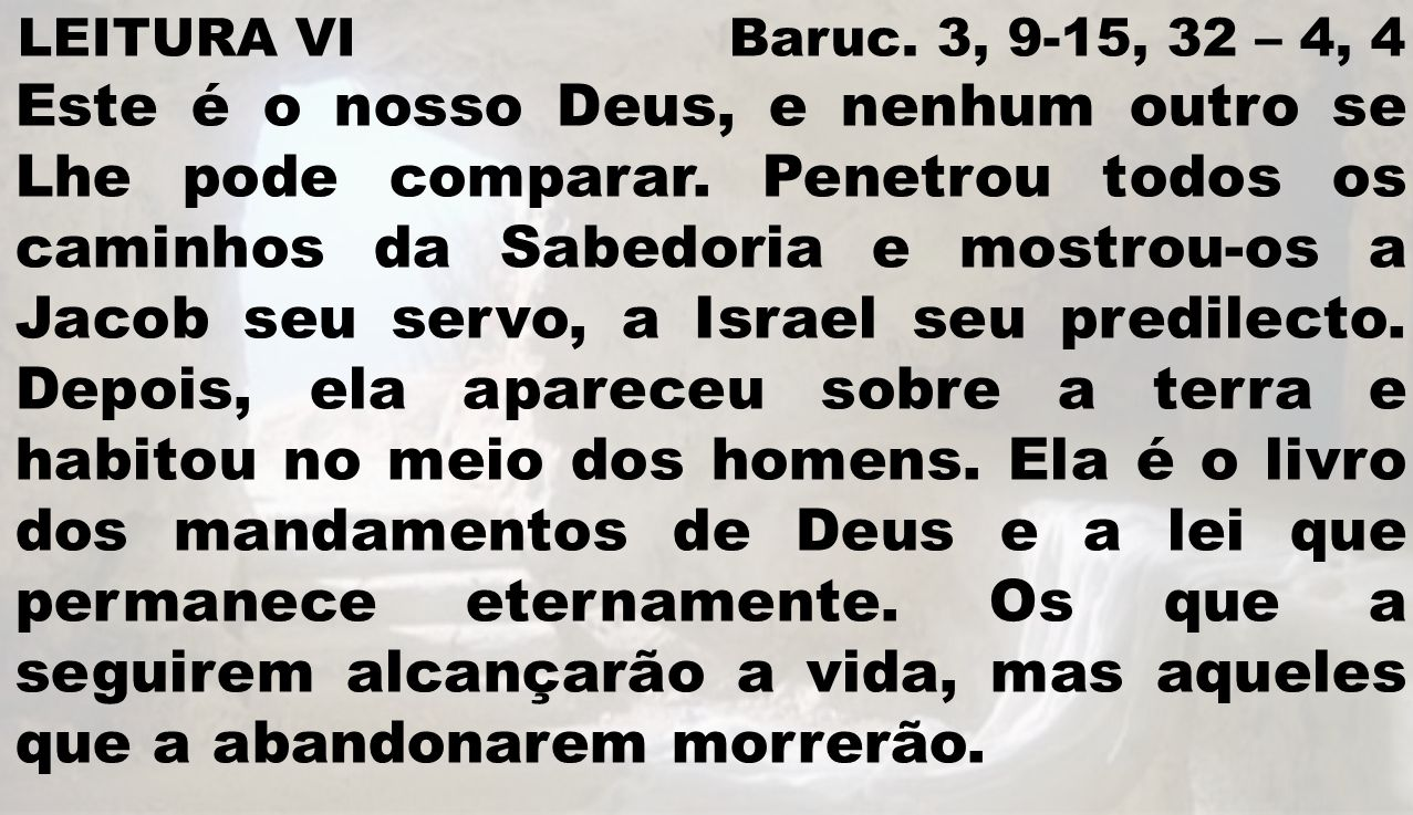 LEITURA VI Baruc. 3, 9-15, 32 – 4, 4
