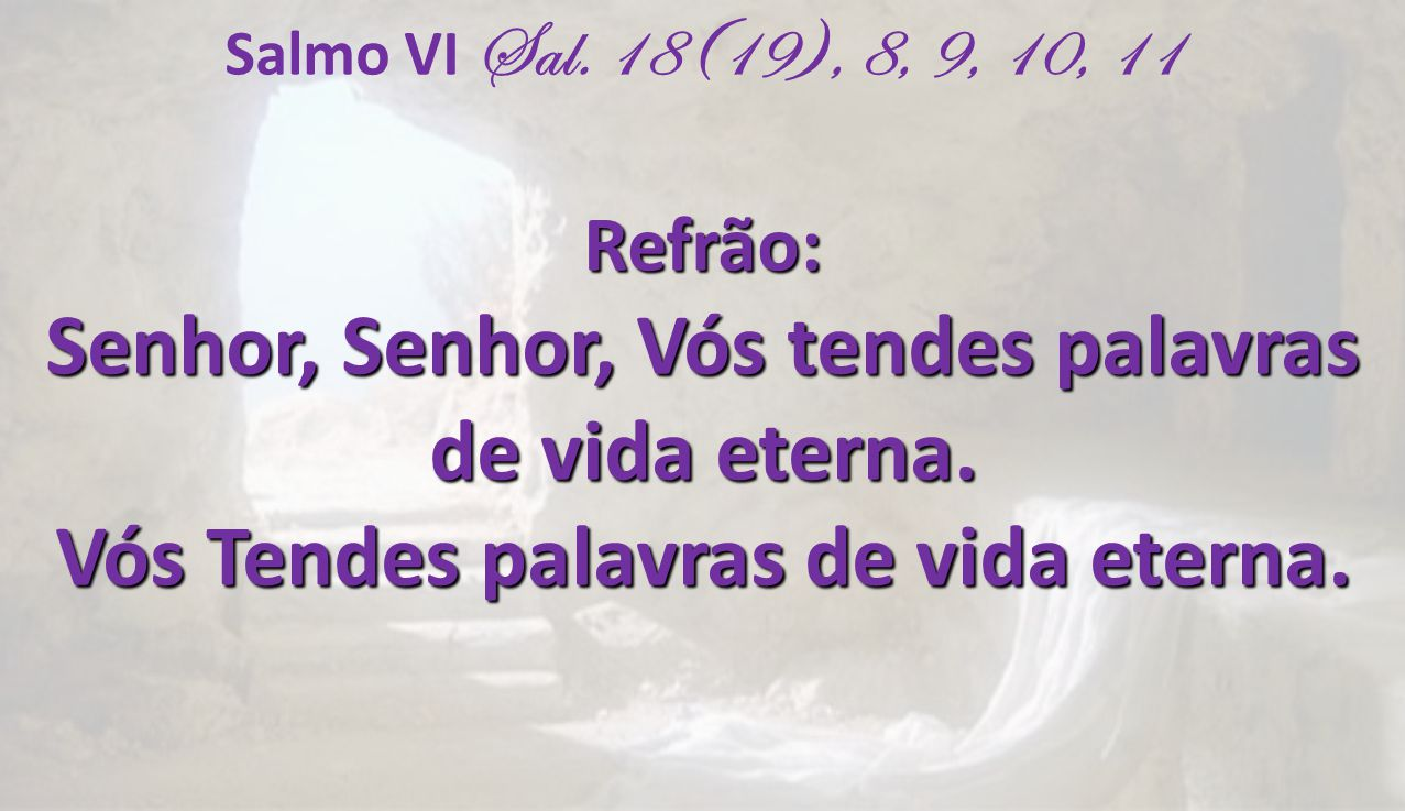 Senhor, Senhor, Vós tendes palavras de vida eterna.