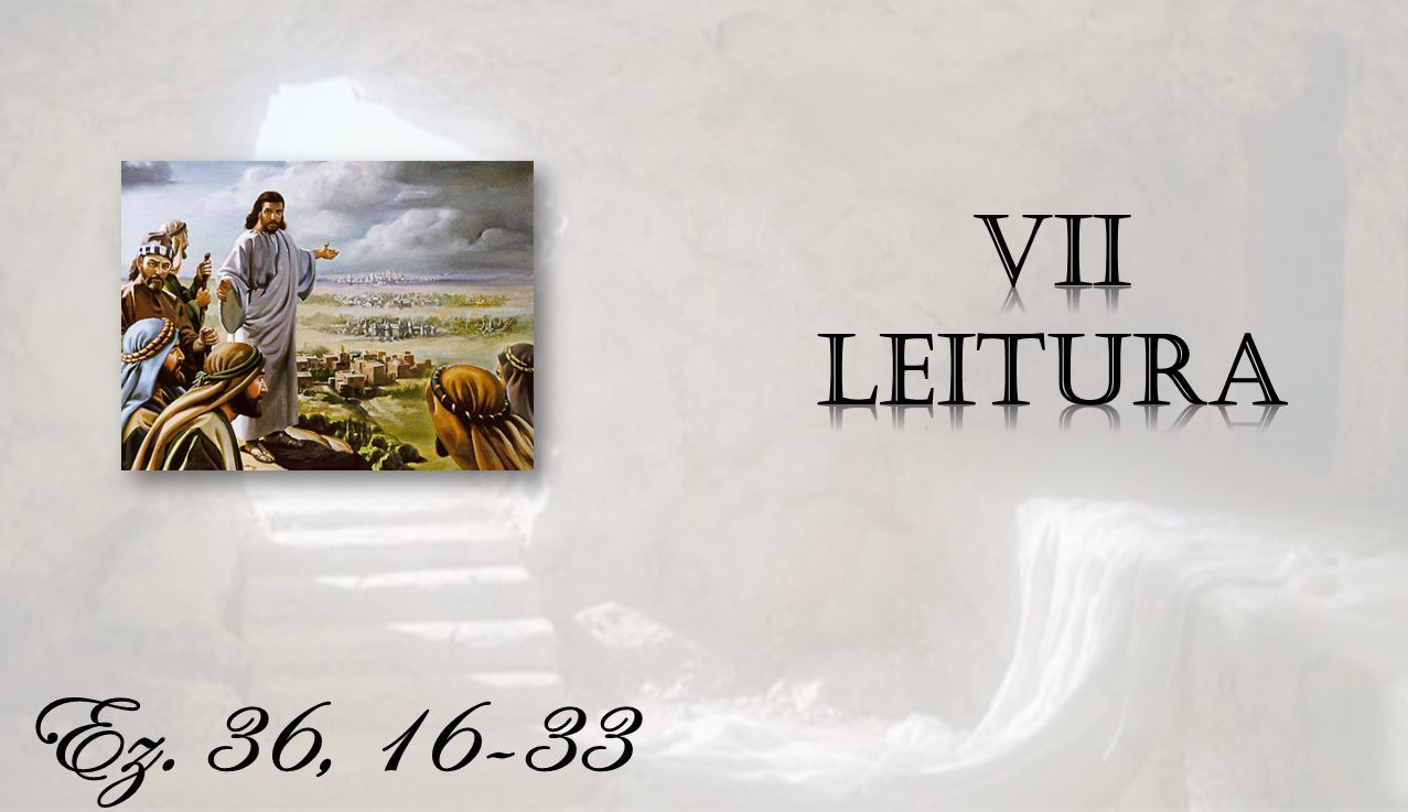 VII Leitura Ez. 36, 16-33