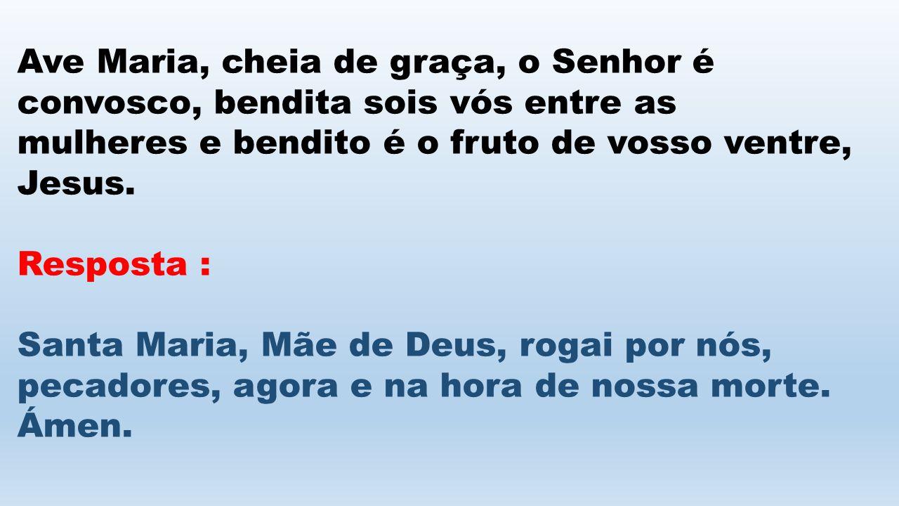 Ave Maria, cheia de graça, o Senhor é convosco, bendita sois vós entre as