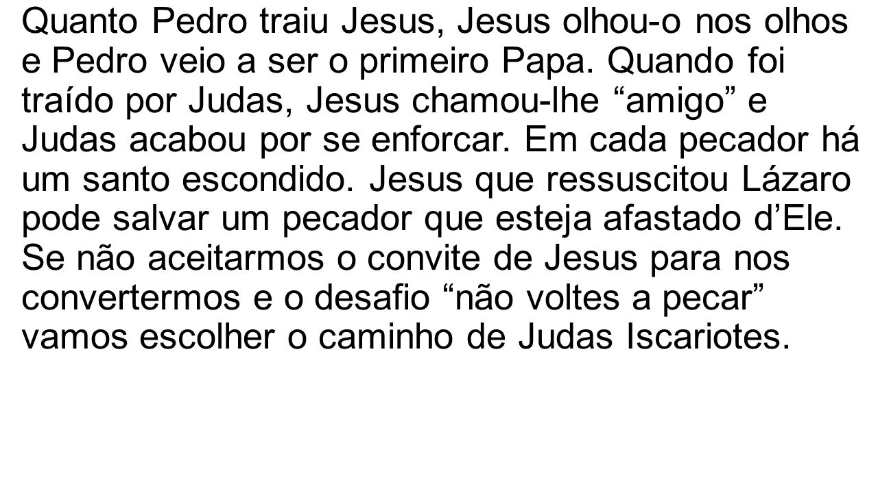 Quanto Pedro traiu Jesus, Jesus olhou-o nos olhos e Pedro veio a ser o primeiro Papa.