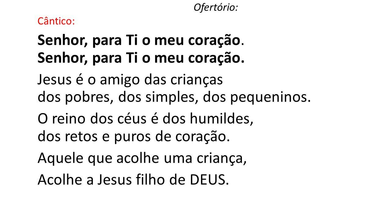 Senhor, para Ti o meu coração. Senhor, para Ti o meu coração.