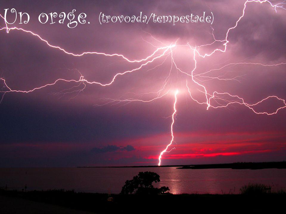 Un orage. (trovoada/tempestade)