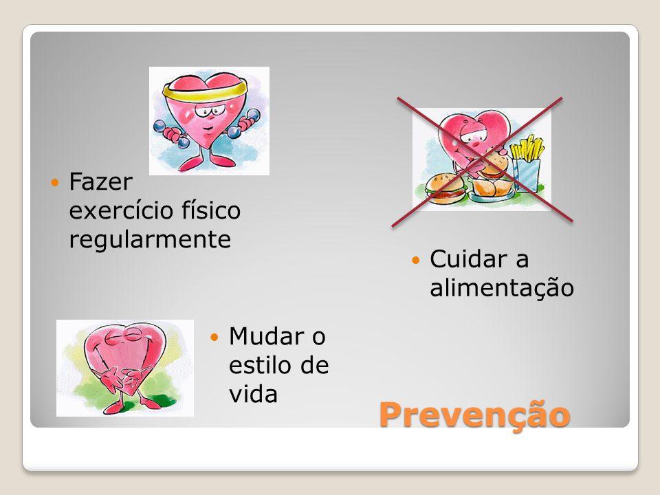 Prevenção Fazer exercício físico regularmente Cuidar a alimentação
