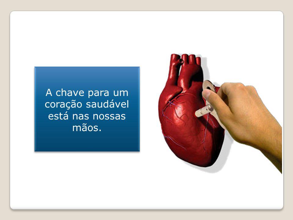 A chave para um coração saudável está nas nossas mãos.