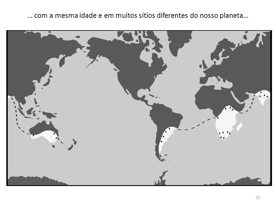 … com a mesma idade e em muitos sítios diferentes do nosso planeta…