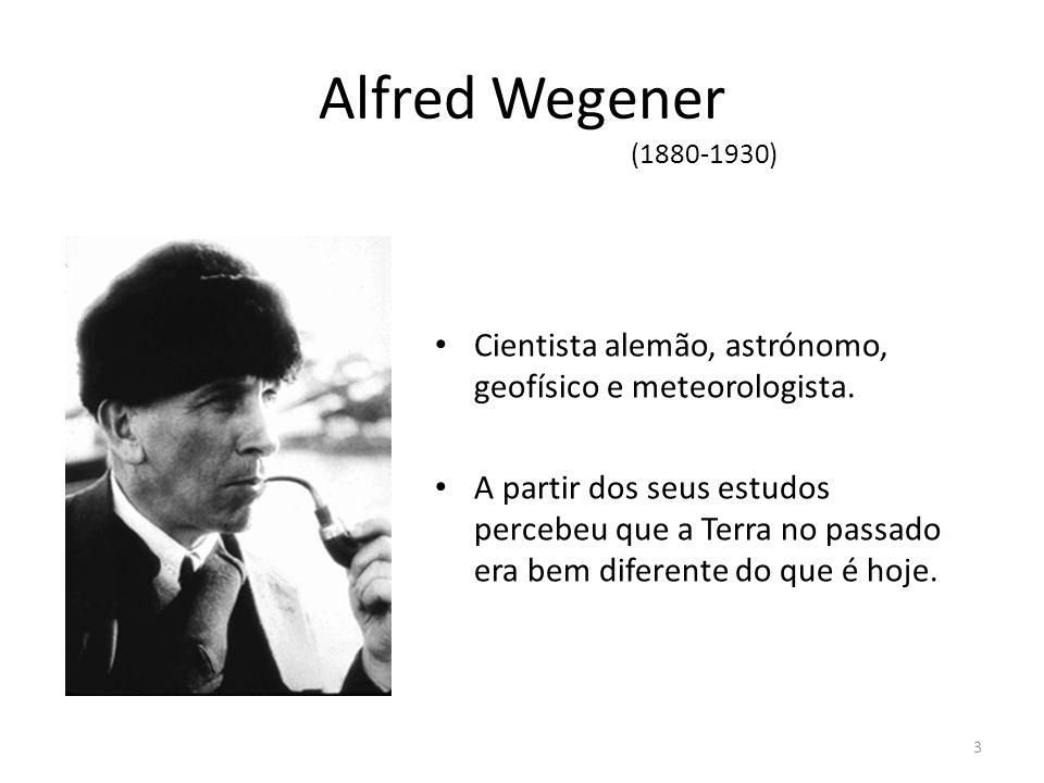 Alfred Wegener (1880-1930) Cientista alemão, astrónomo, geofísico e meteorologista.