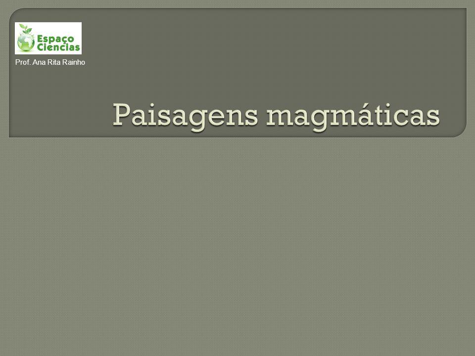 Paisagens magmáticas Prof. Ana Rita Rainho