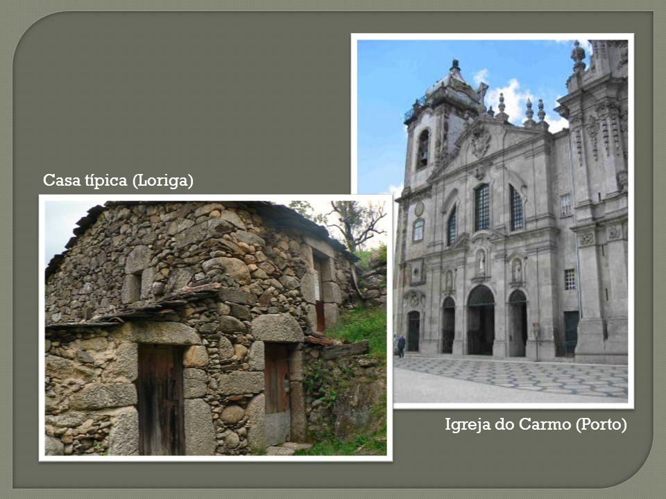 Casa típica (Loriga) Igreja do Carmo (Porto)
